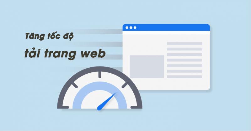Hướng dẫn tăng tốc độ tải trang web bằng cách nhanh và hiệu quả nhất