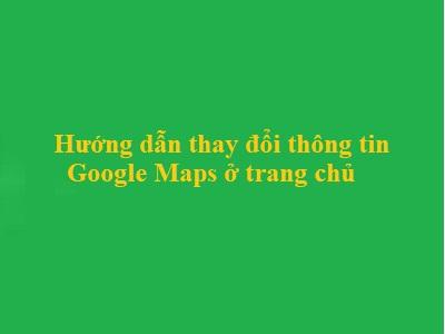 hướng dẫn thay đổi thông tin Google Maps ở trang chủ